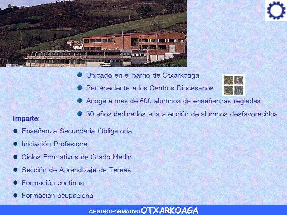 CENTRO FORMATIVO OTXARKOAGA Ámbito de acción – cursos Dos grupos de 3º de E.S.O.