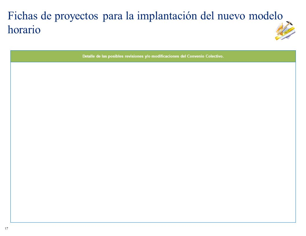 Detalle de las posibles revisiones y/o modificaciones del Convenio Colectivo. 17 Fichas de proyectos para la implantación del nuevo modelo horario