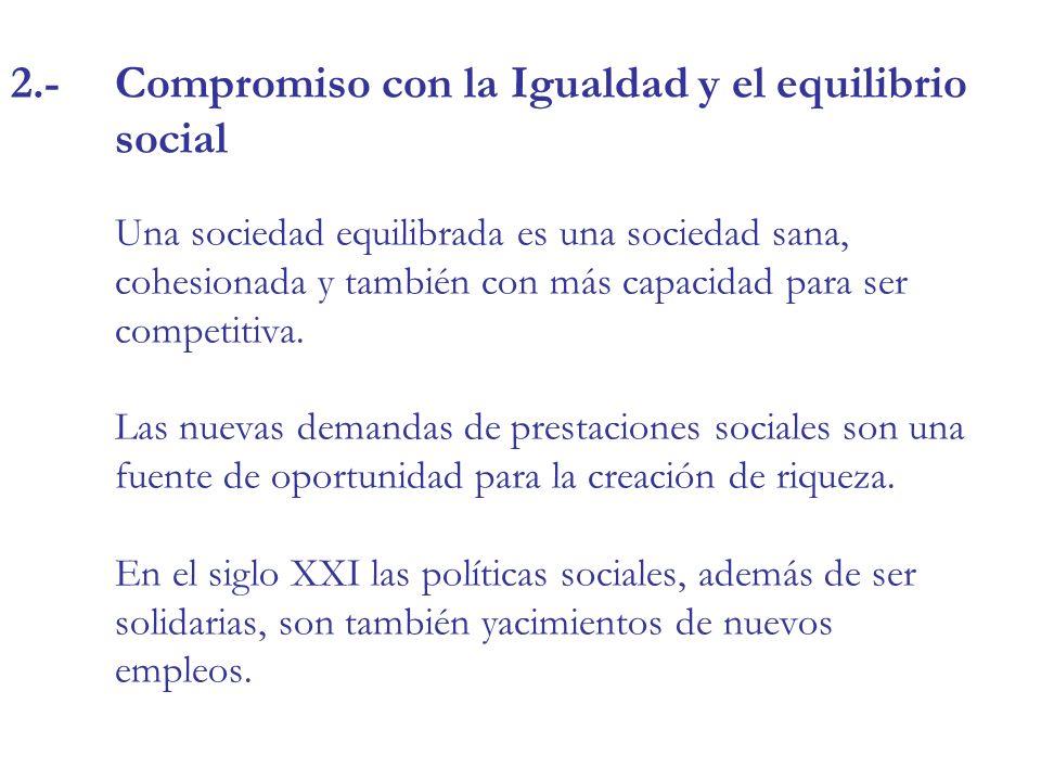 2.-Compromiso con la Igualdad y el equilibrio social Una sociedad equilibrada es una sociedad sana, cohesionada y también con más capacidad para ser competitiva.