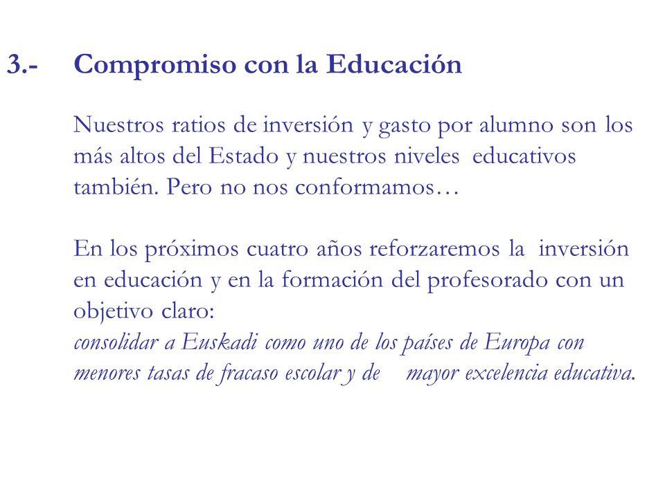 3.-Compromiso con la Educación Nuestros ratios de inversión y gasto por alumno son los más altos del Estado y nuestros niveles educativos también.