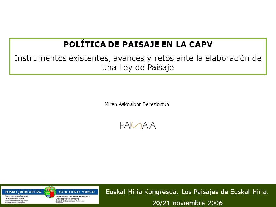 POLÍTICA DE PAISAJE EN LA CAPV Instrumentos existentes, avances y retos ante la elaboración de una Ley de Paisaje Euskal Hiria Kongresua. Los Paisajes