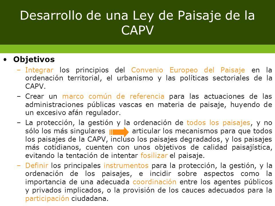 Desarrollo de una Ley de Paisaje de la CAPV Objetivos –Integrar los principios del Convenio Europeo del Paisaje en la ordenación territorial, el urban