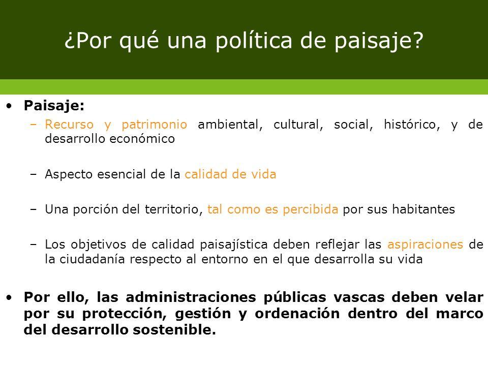 ¿Por qué una política de paisaje? Paisaje: –Recurso y patrimonio ambiental, cultural, social, histórico, y de desarrollo económico –Aspecto esencial d