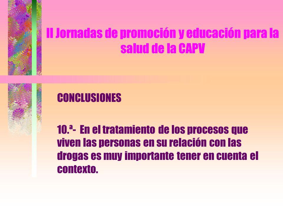 II Jornadas de promoción y educación para la salud de la CAPV CONCLUSIONES 10.ª- En el tratamiento de los procesos que viven las personas en su relaci