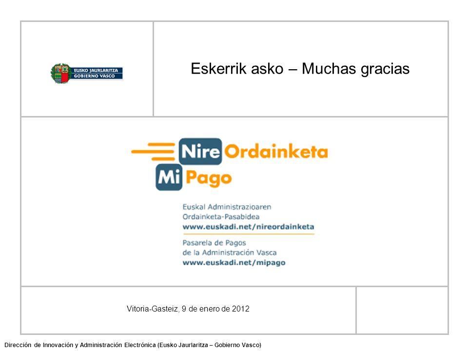 Eskerrik asko – Muchas gracias Vitoria-Gasteiz, 9 de enero de 2012 Dirección de Innovación y Administración Electrónica (Eusko Jaurlaritza – Gobierno