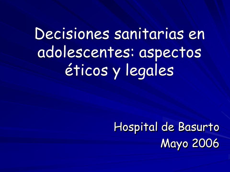 Decisiones sanitarias en adolescentes: aspectos éticos y legales Hospital de Basurto Mayo 2006 Hospital de Basurto Mayo 2006