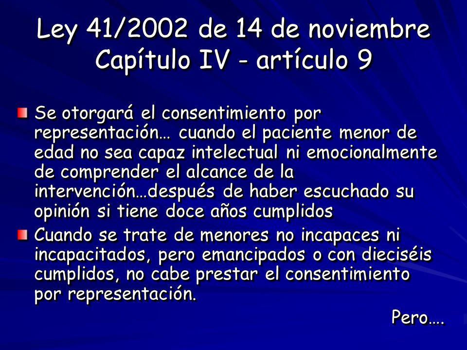 Ley 41/2002 de 14 de noviembre Capítulo IV - artículo 9 Se otorgará el consentimiento por representación… cuando el paciente menor de edad no sea capa