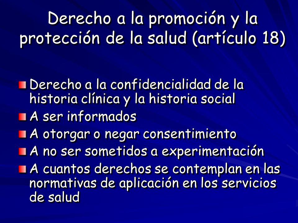 Derecho a la promoción y la protección de la salud (artículo 18) Derecho a la confidencialidad de la historia clínica y la historia social A ser infor