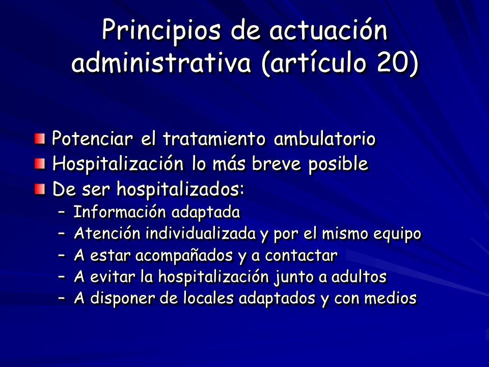 Principios de actuación administrativa (artículo 20) Potenciar el tratamiento ambulatorio Hospitalización lo más breve posible De ser hospitalizados: