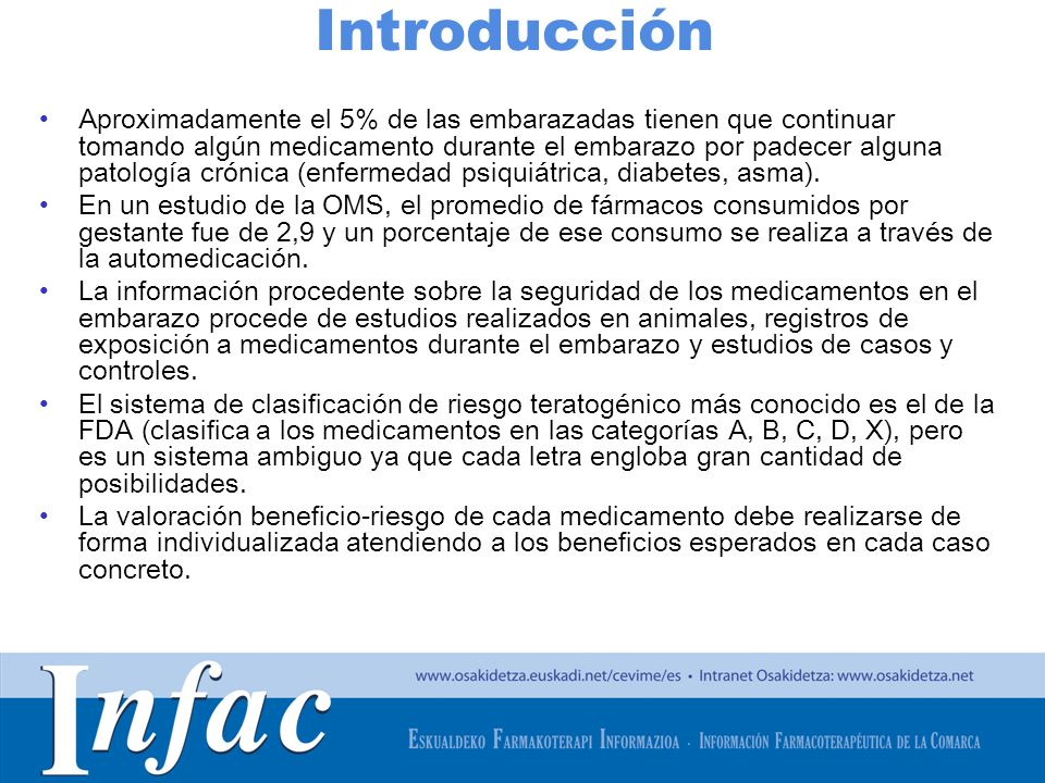 http://www.osakidetza.euskadi.net Enlaces de interés con información sobre teratogenicidad de medicamentos concretos Micromedex (intranet Osakidetza): http://www.micromedexsolutions.com/home/dispatch http://www.micromedexsolutions.com/home/dispatch Drugs in pregnancy and breastfeeding: http://www.perinatology.com/exposures/druglist.htm#TOP http://www.perinatology.com/exposures/druglist.htm#TOP Prescribing medicines in pregnancy : http://www.tga.gov.au/hp/medicines-pregnancy.htm http://www.tga.gov.au/hp/medicines-pregnancy.htm Medications during pregnancy and breastfeeding: http://www.mothertobaby.org/otis-fact-sheets-s13037#1 (antes OTIS).