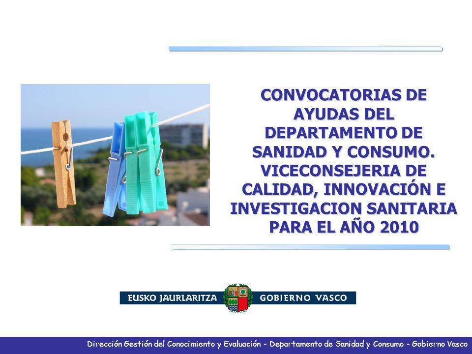 Dirección Gestión del Conocimiento y Evaluación - Departamento de Sanidad y Consumo - Gobierno Vasco Objetivos de la Presentación Informar sobre las novedades de las Convocatoria de ayudas del Departamento de Sanidad y Consumo.