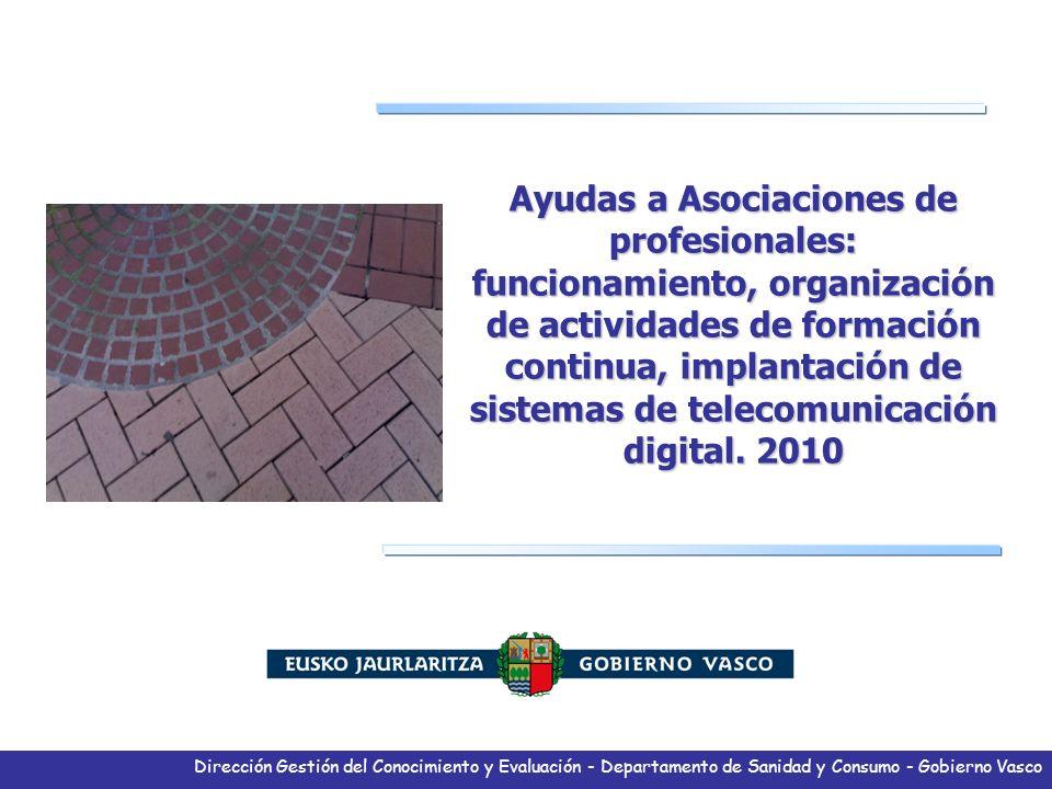 Dirección Gestión del Conocimiento y Evaluación - Departamento de Sanidad y Consumo - Gobierno Vasco Ayudas a Asociaciones de profesionales: funcionam