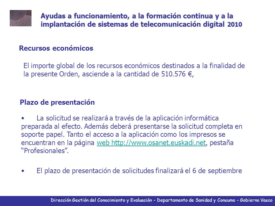 Dirección Gestión del Conocimiento y Evaluación - Departamento de Sanidad y Consumo - Gobierno Vasco Ayudas a proyectos de investigación 2010 Evaluación de los proyectos en modalidad comisionada (1 fase) Fase única.