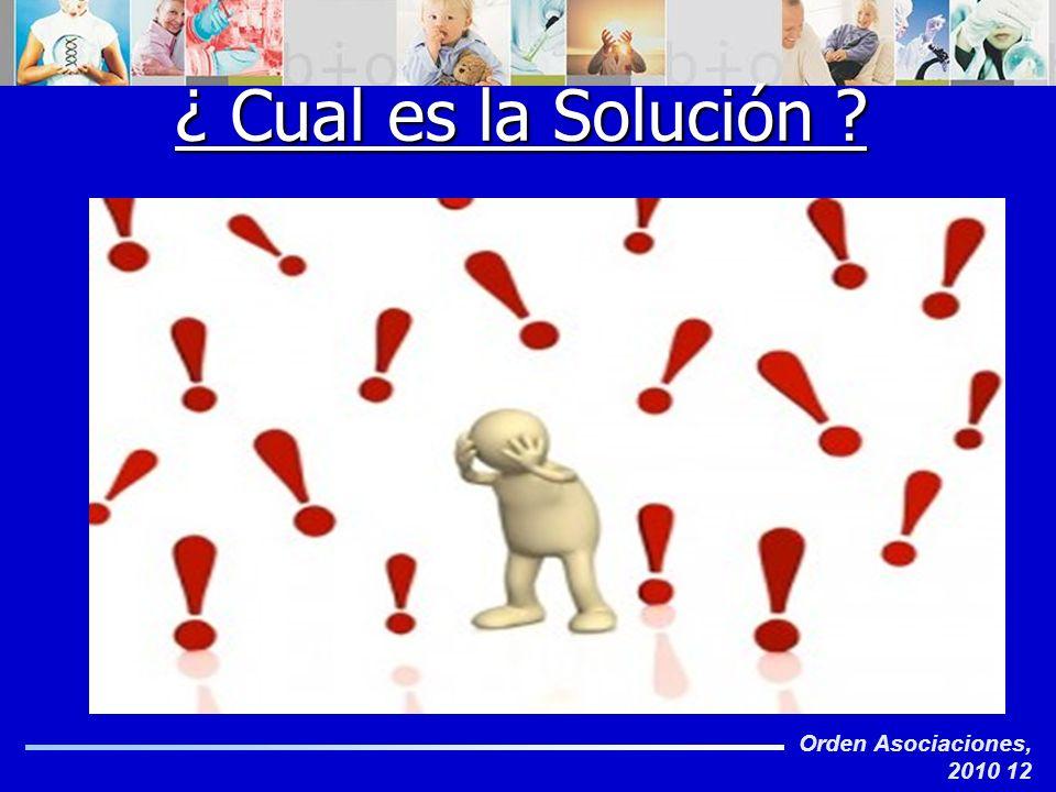 Orden Asociaciones, 2010 12 ¿ Cual es la Solución ?