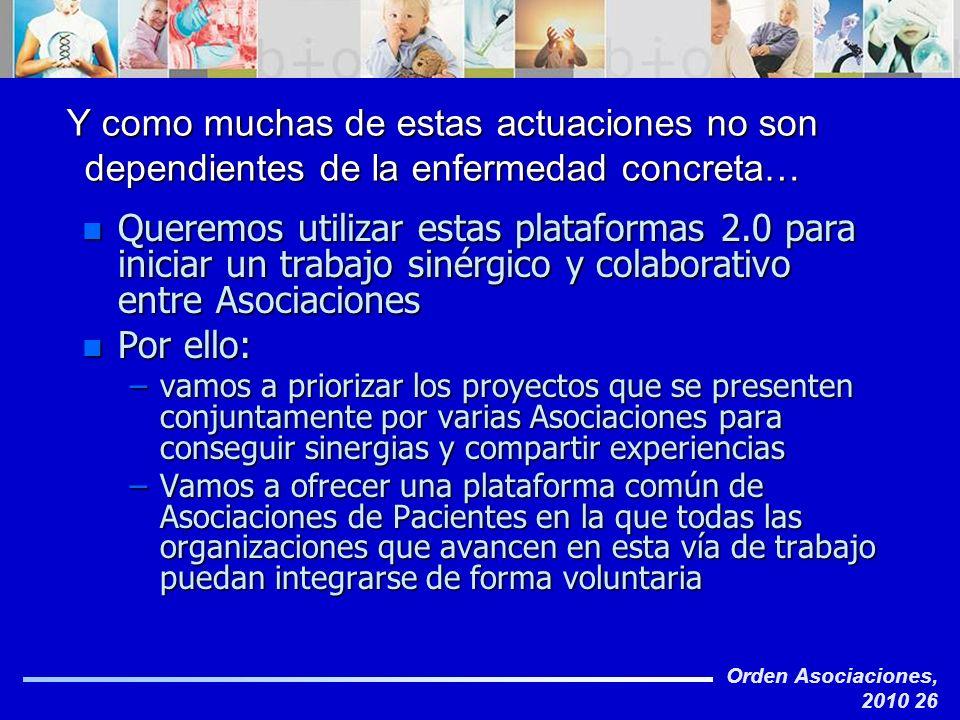 Orden Asociaciones, 2010 26 Y como muchas de estas actuaciones no son dependientes de la enfermedad concreta… n Queremos utilizar estas plataformas 2.