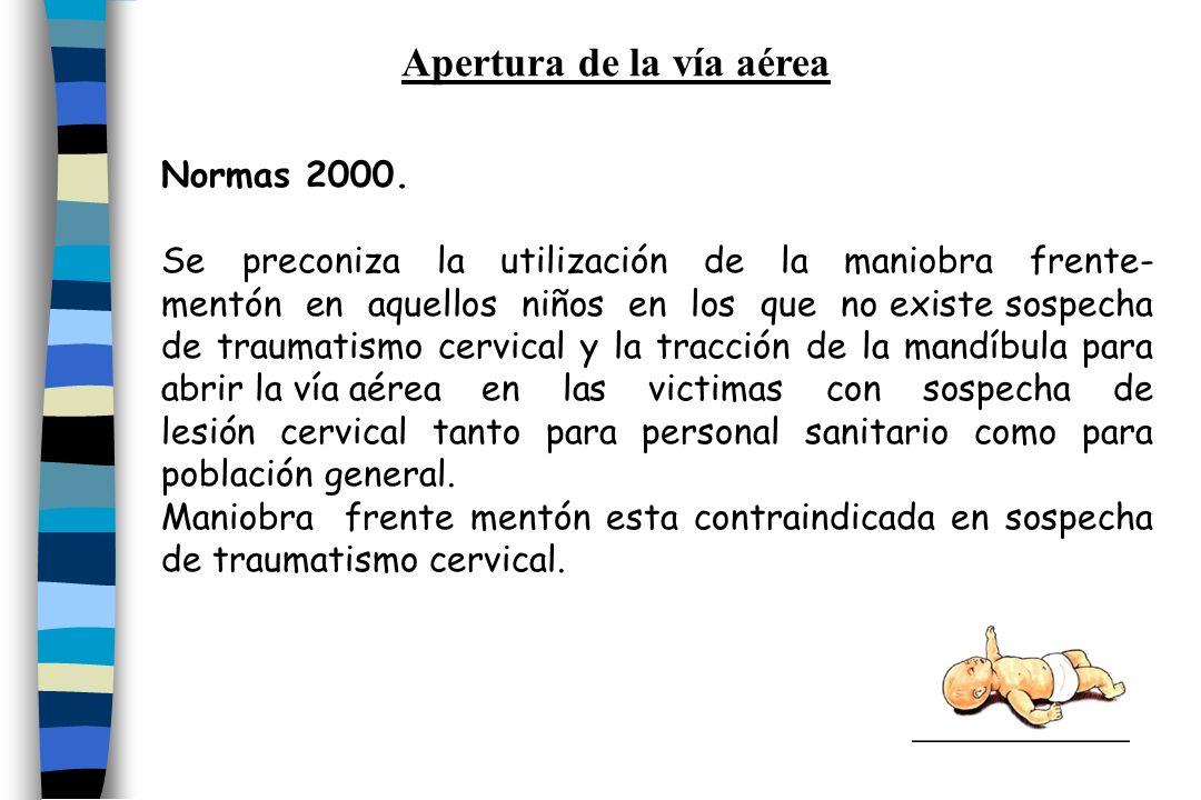 Normas 2000. Se preconiza la utilización de la maniobra frente- mentón en aquellos niños en los que no existe sospecha de traumatismo cervical y la tr