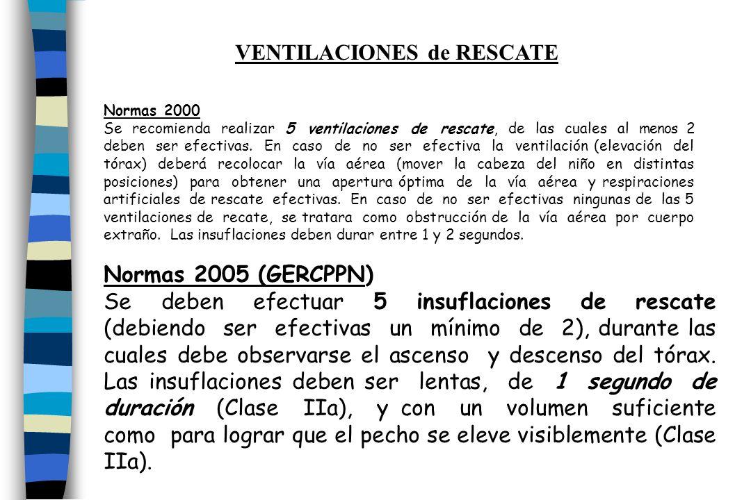Normas 2005 (GERCPPN) Se deben efectuar 5 insuflaciones de rescate (debiendo ser efectivas un mínimo de 2), durante las cuales debe observarse el asce