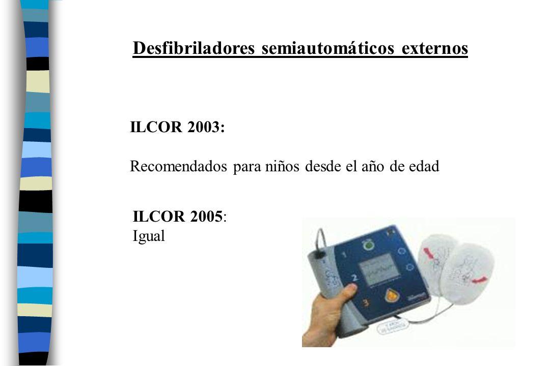 Desfibriladores semiautomáticos externos ILCOR 2003: Recomendados para niños desde el año de edad ILCOR 2005: Igual