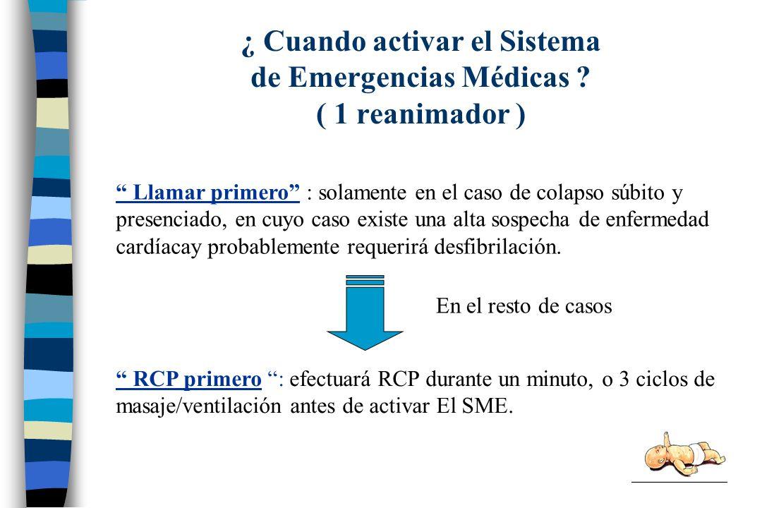 ¿ Cuando activar el Sistema de Emergencias Médicas ? ( 1 reanimador ) RCP primero : efectuará RCP durante un minuto, o 3 ciclos de masaje/ventilación