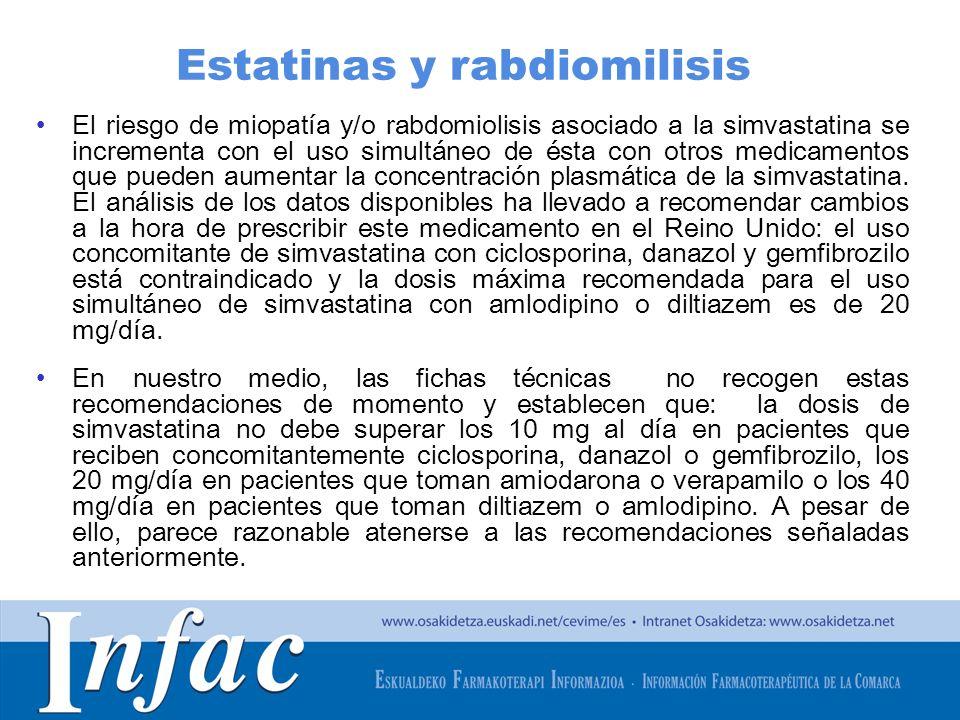 http://www.osakidetza.euskadi.net El riesgo de miopatía y/o rabdomiolisis asociado a la simvastatina se incrementa con el uso simultáneo de ésta con o