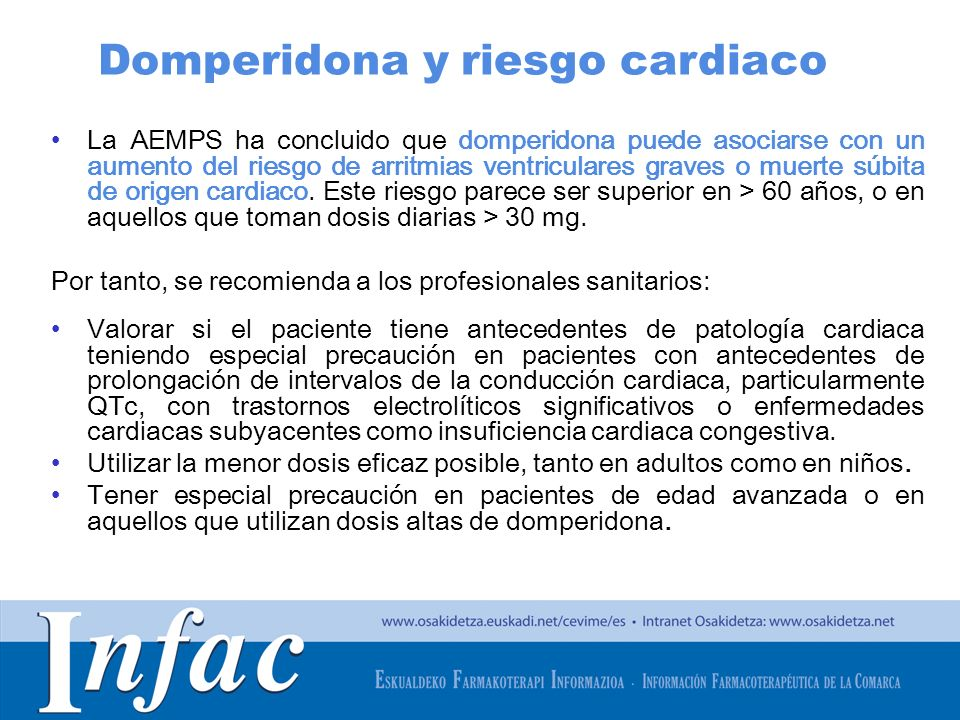 http://www.osakidetza.euskadi.net La AEMPS ha concluido que domperidona puede asociarse con un aumento del riesgo de arritmias ventriculares graves o