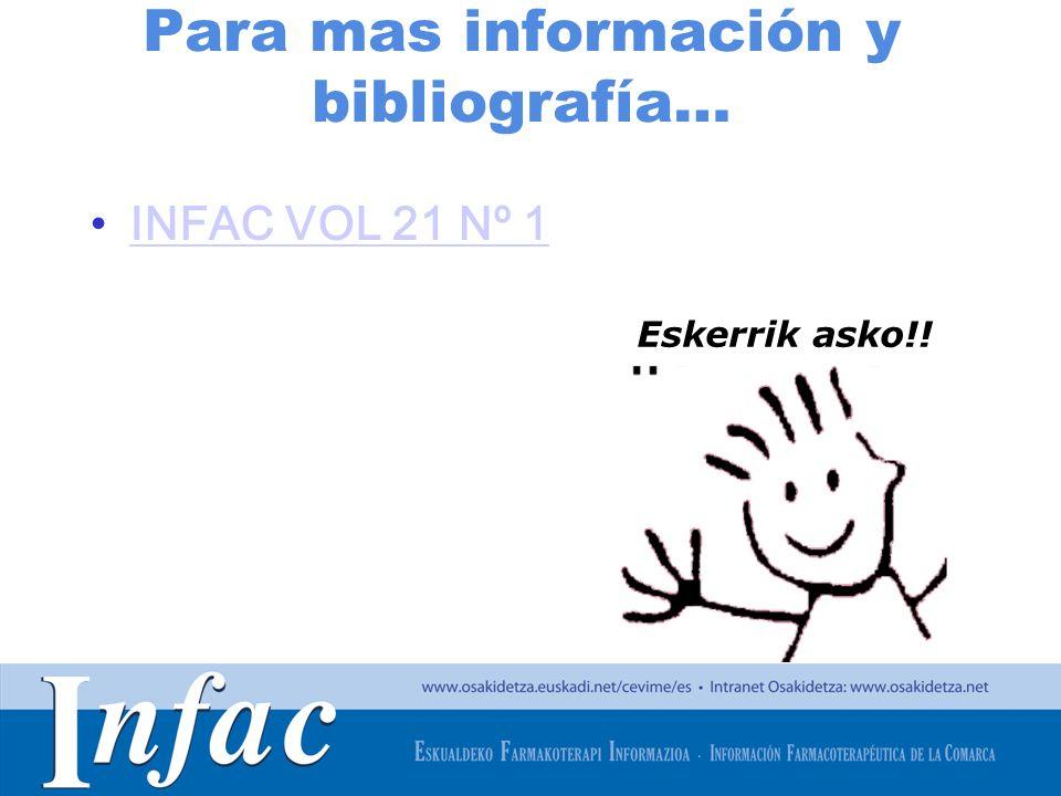 http://www.osakidetza.euskadi.net Para mas información y bibliografía… INFAC VOL 21 Nº 1 Eskerrik asko!!
