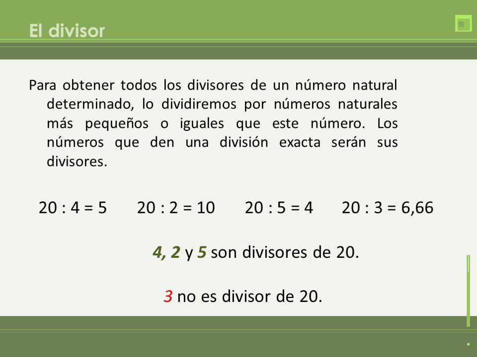 El divisor Para obtener todos los divisores de un número natural determinado, lo dividiremos por números naturales más pequeños o iguales que este núm