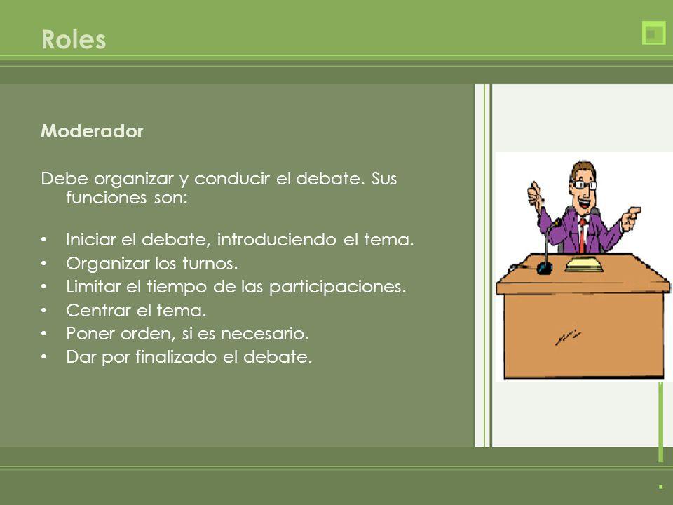 Moderador Debe organizar y conducir el debate.