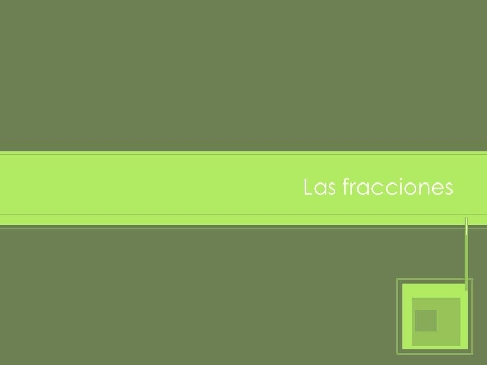Concepto de fracción Una fracción representa una parte de la unidad o de un conjunto.