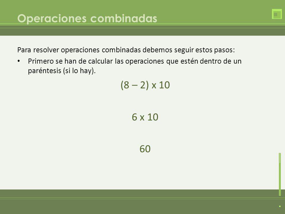 Operaciones combinadas Después se han de resolver las multiplicaciones y las divisiones.