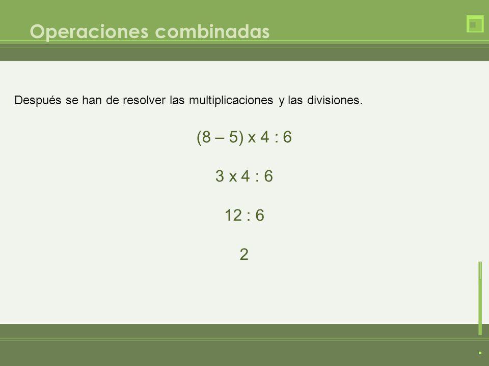 Operaciones combinadas Por último, se realizan las sumas y restas. 8 x 5 + 76 40 + 76 116
