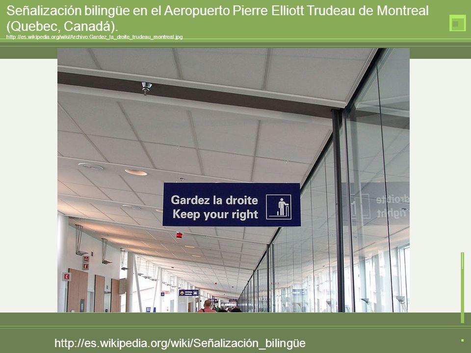 http://es.wikipedia.org/wiki/Señalización_bilingüe Señalización bilingüe en el Aeropuerto Pierre Elliott Trudeau de Montreal (Quebec, Canadá). http://
