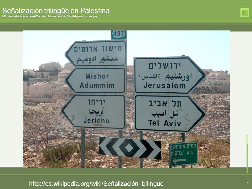 http://es.wikipedia.org/wiki/Señalización_bilingüe Señalización trilingüe en Palestina. http://es.wikipedia.org/wiki/Archivo:Hebrew_Arabic_English_roa