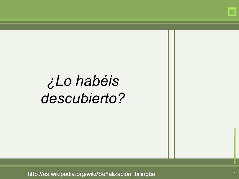 http://es.wikipedia.org/wiki/Señalización_bilingüe ¿Lo habéis descubierto?