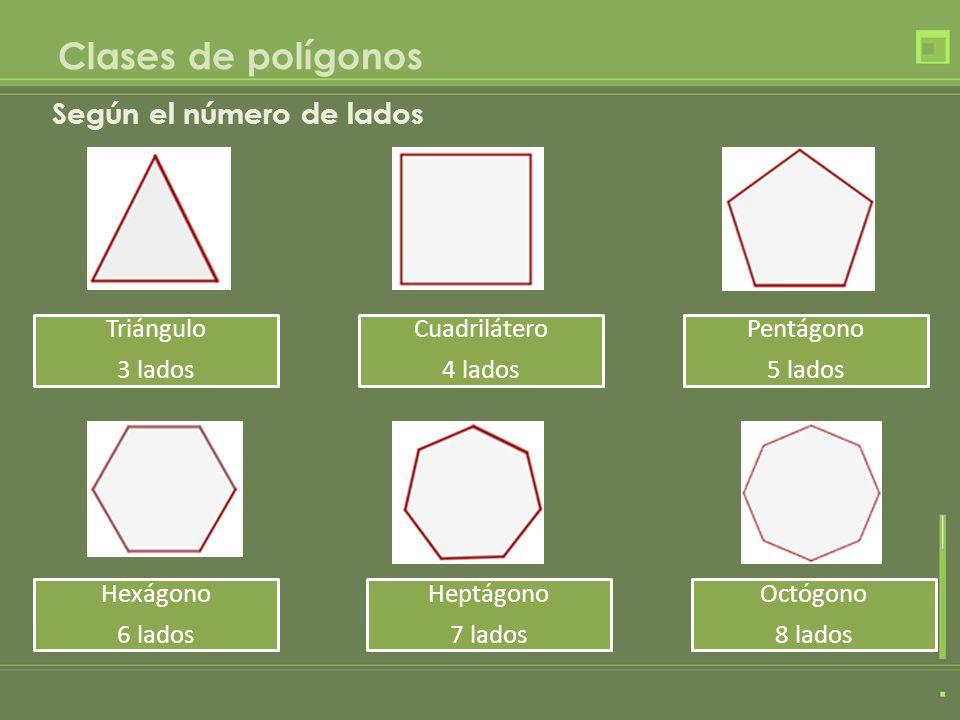 Clases de polígonos Según el número de lados Triángulo 3 lados Hexágono 6 lados Heptágono 7 lados Cuadrilátero 4 lados Pentágono 5 lados Octógono 8 la