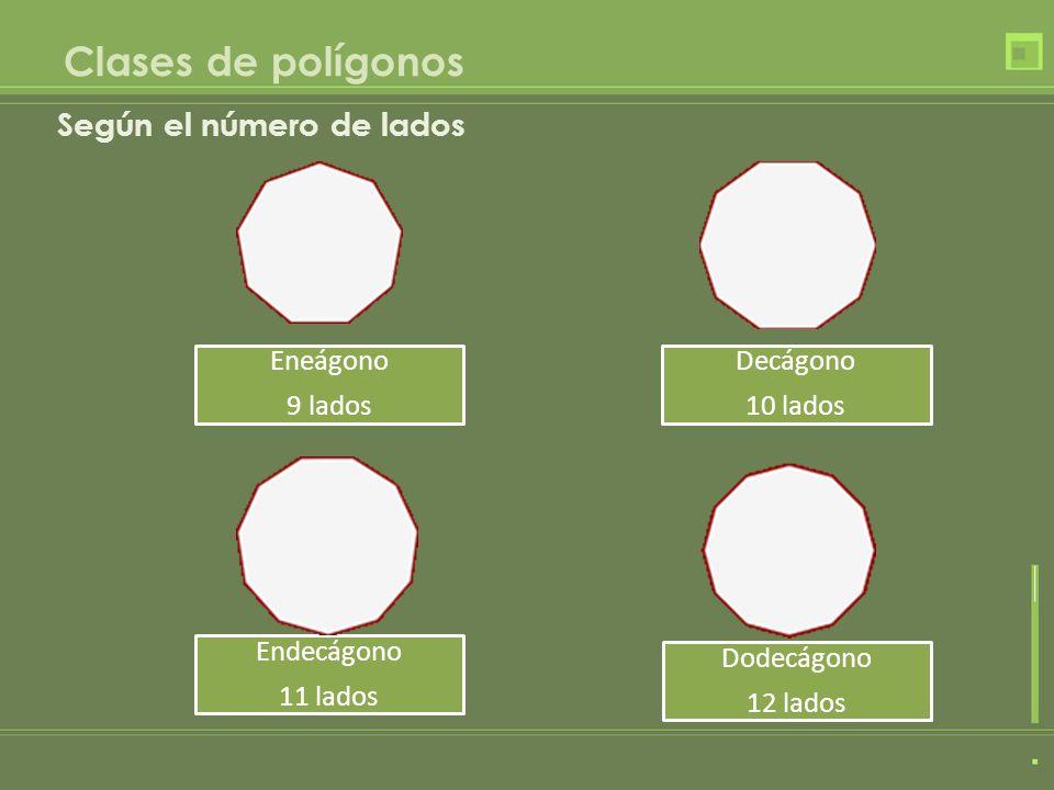 Clases de polígonos Según el número de lados Eneágono 9 lados Dodecágono 12 lados Decágono 10 lados Endecágono 11 lados