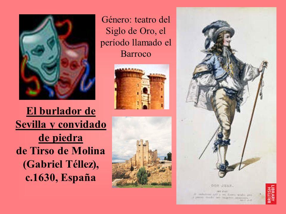 Género: teatro del Siglo de Oro, el período llamado el Barroco El burlador de Sevilla y convidado de piedra de Tirso de Molina (Gabriel Téllez), c.163