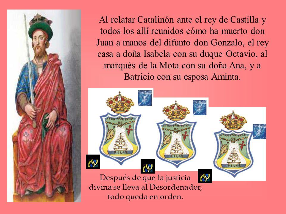 Al relatar Catalinón ante el rey de Castilla y todos los allí reunidos cómo ha muerto don Juan a manos del difunto don Gonzalo, el rey casa a doña Isa