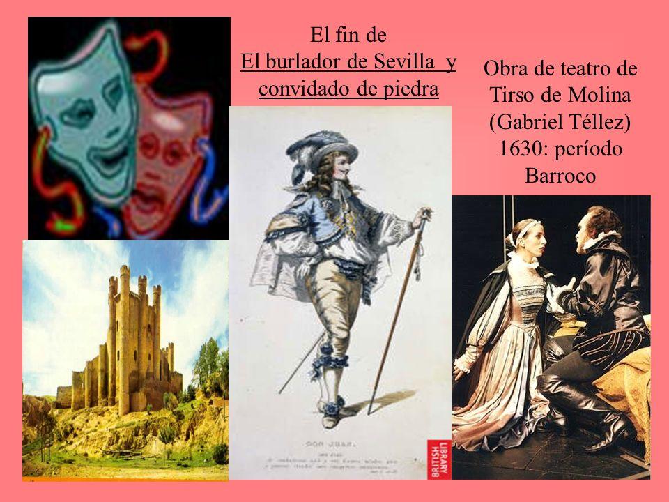 El fin de El burlador de Sevilla y convidado de piedra Obra de teatro de Tirso de Molina (Gabriel Téllez) 1630: período Barroco