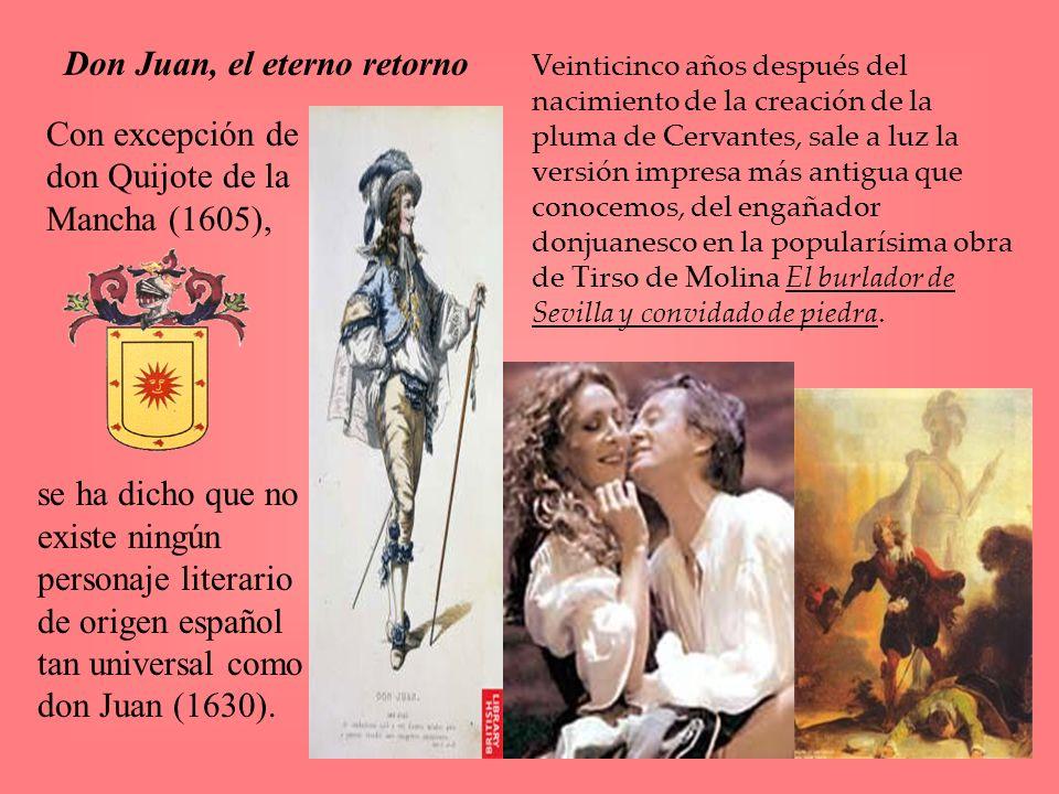 Don Juan, el eterno retorno se ha dicho que no existe ningún personaje literario de origen español tan universal como don Juan (1630). Veinticinco año