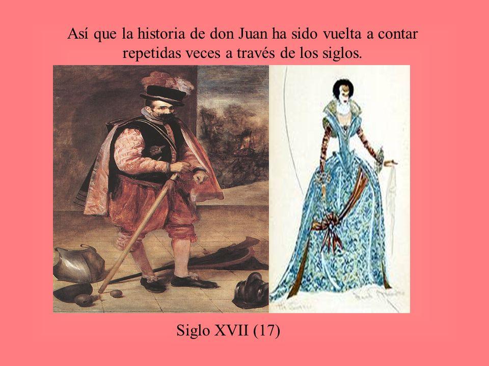 Así que la historia de don Juan ha sido vuelta a contar repetidas veces a través de los siglos. Siglo XVII (17)