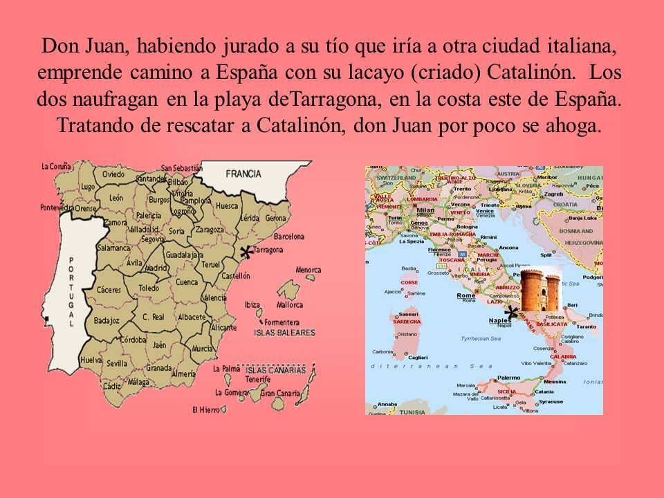 Don Juan, habiendo jurado a su tío que iría a otra ciudad italiana, emprende camino a España con su lacayo (criado) Catalinón. Los dos naufragan en la