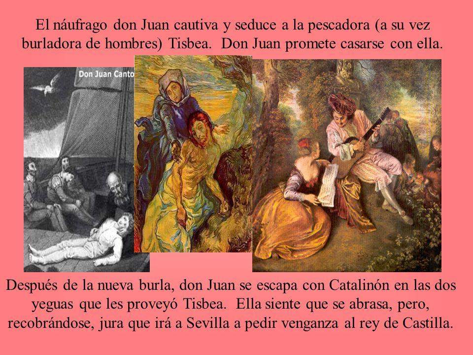 El náufrago don Juan cautiva y seduce a la pescadora (a su vez burladora de hombres) Tisbea. Don Juan promete casarse con ella. Después de la nueva bu