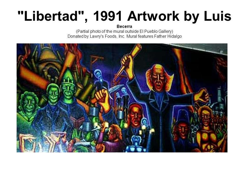 Libertad , 1991 Artwork by Luis Becerra (Partial photo of the mural outside El Pueblo Gallery) Donated by Lawry s Foods, Inc.