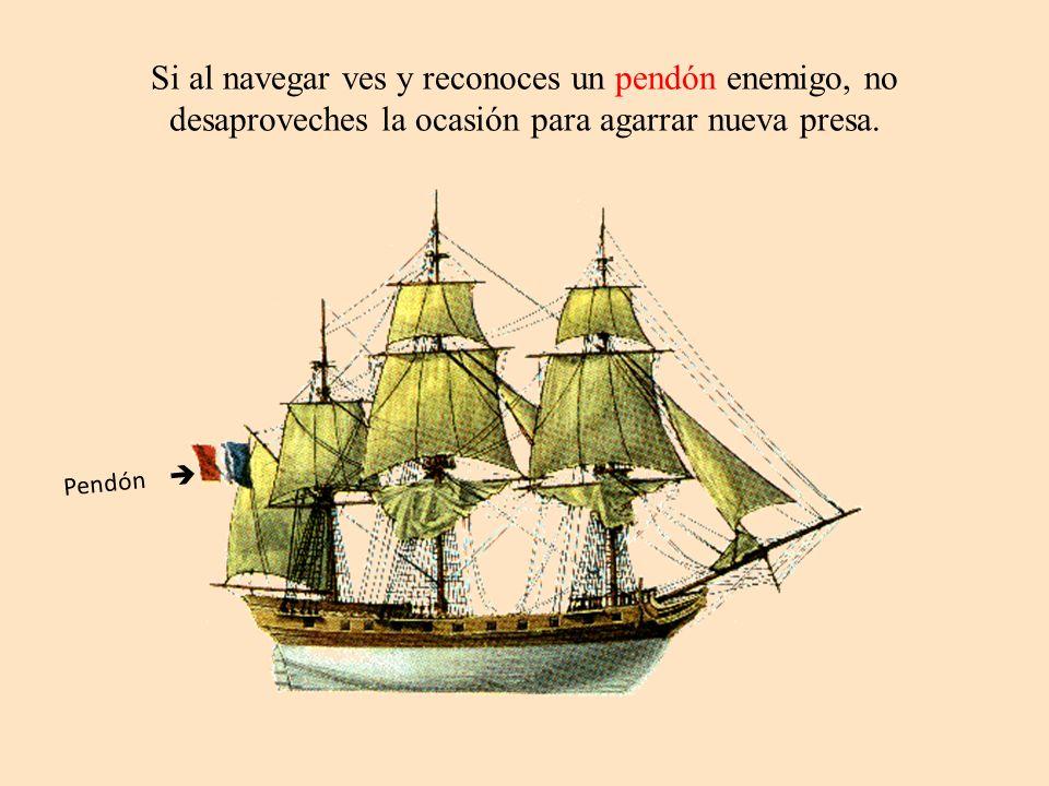 Si al navegar ves y reconoces un pendón enemigo, no desaproveches la ocasión para agarrar nueva presa. Pendón