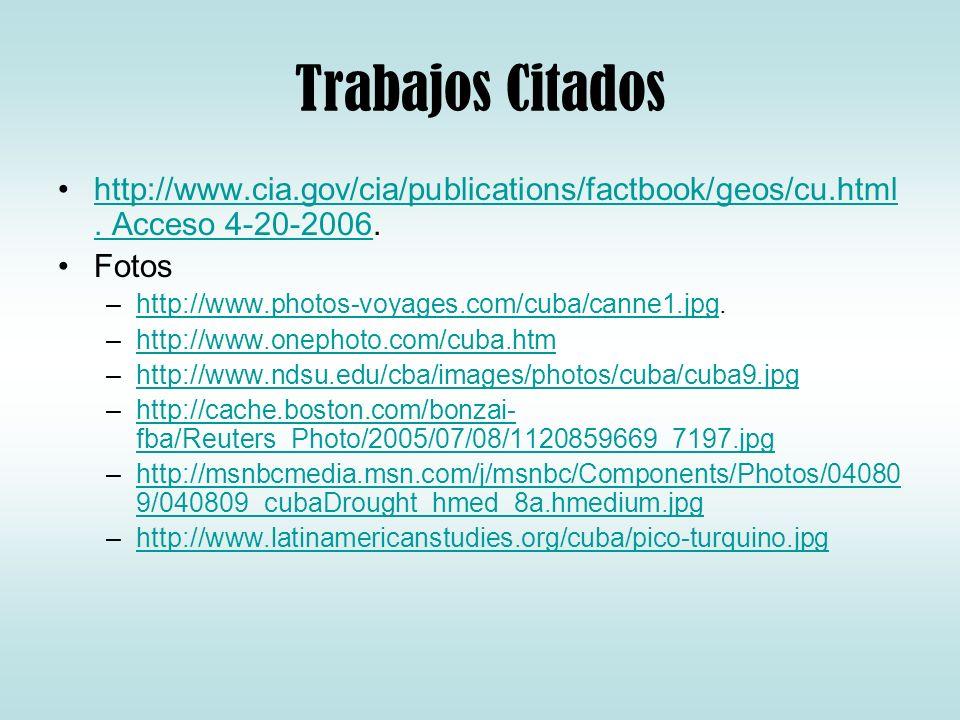 Trabajos Citados http://www.cia.gov/cia/publications/factbook/geos/cu.html. Acceso 4-20-2006.http://www.cia.gov/cia/publications/factbook/geos/cu.html