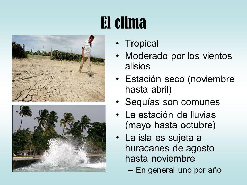 El clima Tropical Moderado por los vientos alisios Estación seco (noviembre hasta abril) Sequías son comunes La estación de lluvias (mayo hasta octubr