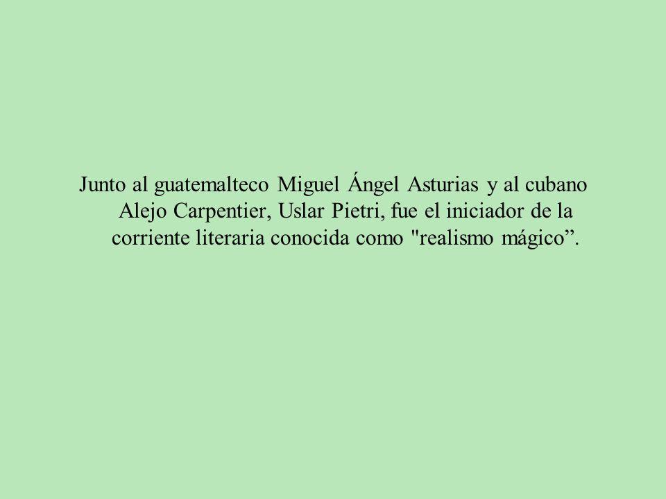 Junto al guatemalteco Miguel Ángel Asturias y al cubano Alejo Carpentier, Uslar Pietri, fue el iniciador de la corriente literaria conocida como