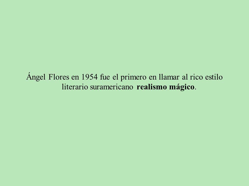 Ángel Flores en 1954 fue el primero en llamar al rico estilo literario suramericano realismo mágico.