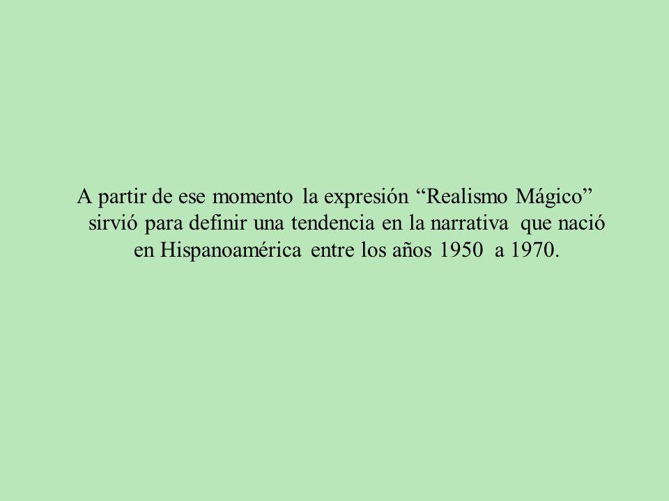 A partir de ese momento la expresión Realismo Mágico sirvió para definir una tendencia en la narrativa que nació en Hispanoamérica entre los años 1950